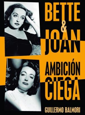 Bette & Joan Ambición Ciega