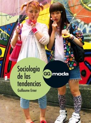 SOCIOLOGÍA DE LAS TENDENCIAS, Guillaume Erner