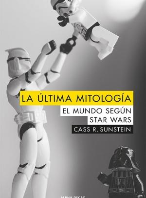 La última mitología el mundo según Stars Wars, Cass R. Sunstein