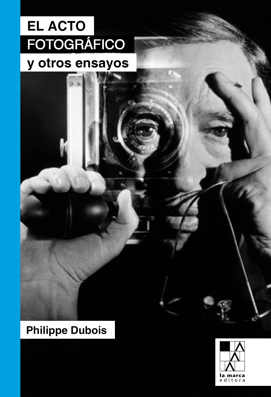 EL ACTO FOTOGRÁFICO Y OTROS ENSAYOS, Philippe Dubois – 22,50€