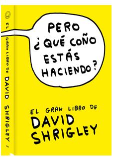 Pero ¿qué coño estás haciendo?, el gran libro de David Shrigley