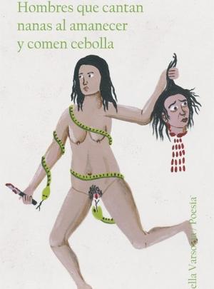 Hombres que Cantan Nanas al Amanecer y Comen Cebolla, Sara Herrera Peralta