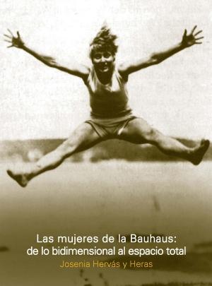 Las mujeres de la Bauhaus: de lo bidimensional al espacio total – Josenia Hervás y Heras